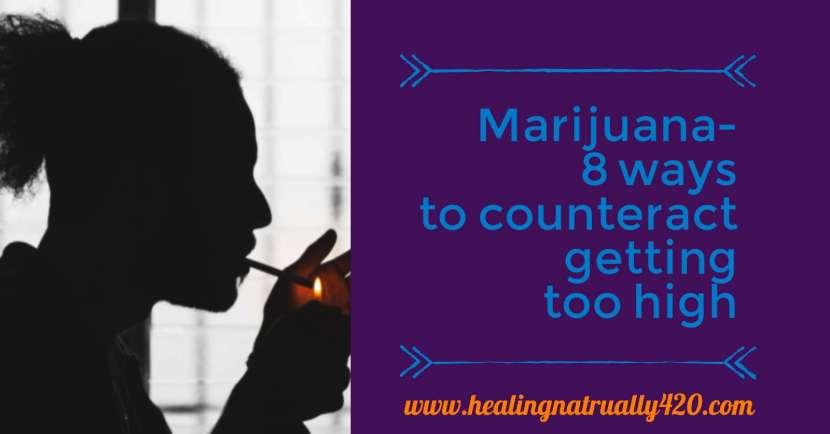 Marijuana- 8 ways to counteract getting toohigh
