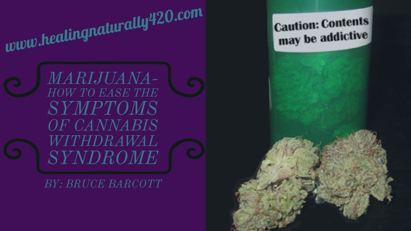 Cannabis Withdrawal Syndrome: How to Ease the Symptoms By: BruceBarcott